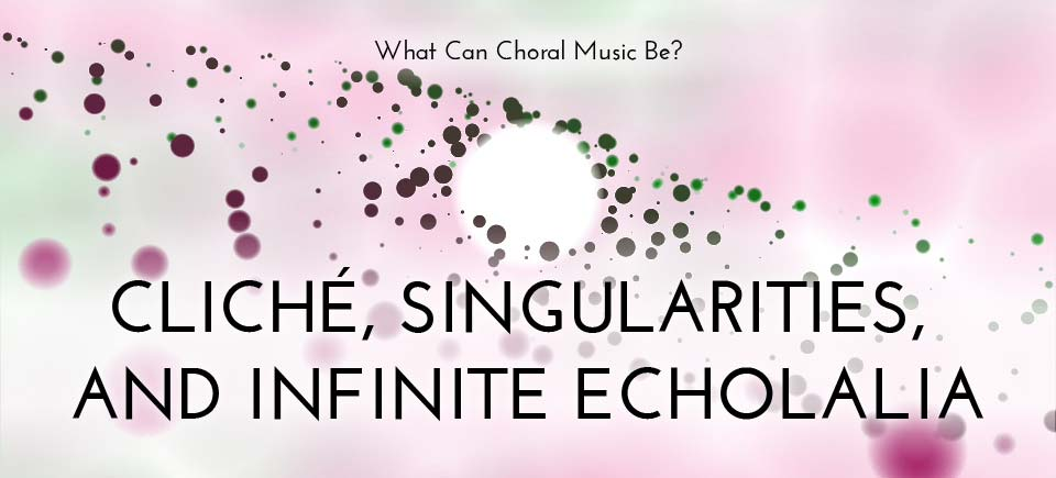 Cliché, Singularities, and Infinite Echolalia